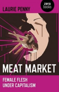 Meat Market:  Female Flesh Under Capitalism  by Laurie Penny